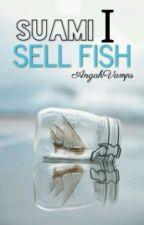 Suami I Sell fish by Mieyaa_Ali