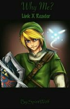 Why Me Link X Reader by BrendonFam101