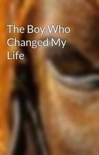 The Boy Who Changed My Life by Vampire-gurl