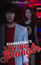 Loving A Stranger by xianrandal