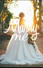 Marry me [ prossimamente ] by Kimberlyyouston