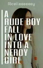 A Rude Boy fall in love into A Nerdy girl by Ricelleeeeeey