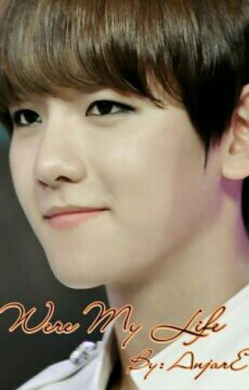 You Were My Life [Baekhyun EXO FF]