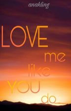 Love me like you do (girlxgirl) by anakling