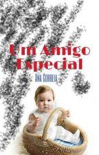 Um Amigo Especial ❤ (Concluído) by annashadows014
