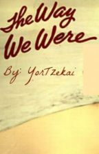 The Way We Were [TWO SHOTS] by YorTzekai