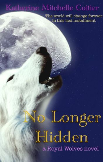 No Longer Hidden {A Royal Wolves Story #2}