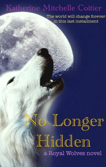 No Longer Hidden {A Royal Wolves Story #2}