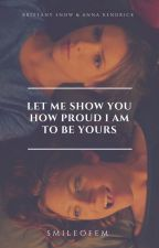 Let Me Show You How Proud I Am To Be Yours by SmileOfEm