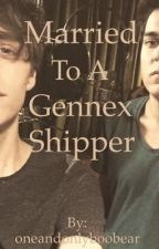 Married To A Gennex Shipper by oneandonlyboobear