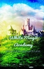 BOOK I: WhiTe MagIc AcadEmY(editing) by farillinagullem