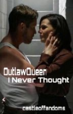 Outlaw Queen || I Never Thought by castleoffandoms