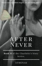 AFTER NEVER (Charlotte's Story) by 3cupcakes_123