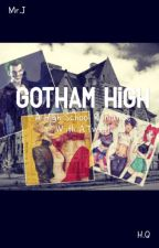 Gotham High: A High school romance with a Twist by Harley__quinn_napier