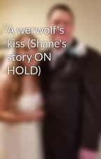 A werwolf's kiss (Shane's story ON HOLD) by NinaMarie13