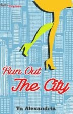 Run Out the City (√) by YuAlexandria