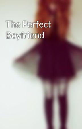 The Perfect Boyfriend by mdg_kenzie