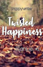 Twisted Happiness (Sanlie, #1) by crappywriter