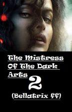 The Mistress Of The Dark Arts 2 (Bellatrix ff) ✔ by Emmygrace113