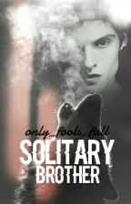 Solitary Brother by only_fools_fall