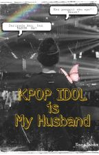 Kpop Idol Is My Husband??!![completed] by Misskpoppers