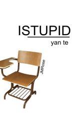 Istupidyante by JMRose