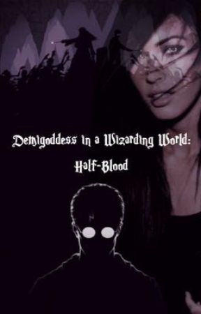 Demigoddess in a Wizarding World: Half-Blood by Rooney1077