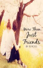 More Than Just Friends (One Shot) by ElRoss
