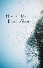 Hindi Mo Kasi Alam {One Shot} by Psychedeliiic