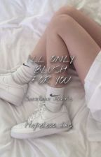 i'll only blush for you by hopeless_lxc