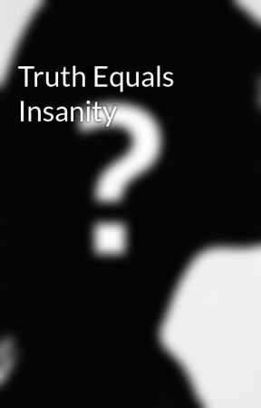 Truth Equals Insanity by potime