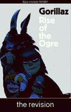 Rise of the Ogre:The Revision by 2DGorillazOfficial