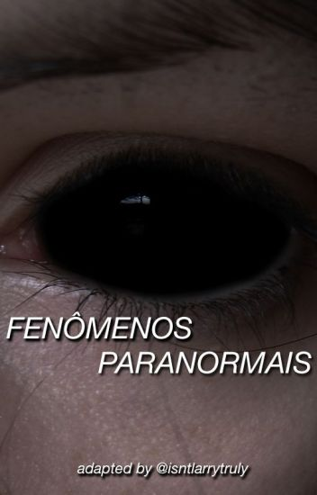 Fenômenos Paranormais 》larry version