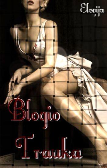 Blogio Trauka (1 knyga) BAIGTA