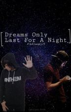 Dreams Only Last For A Night (Kellic) by KatIsMe1215