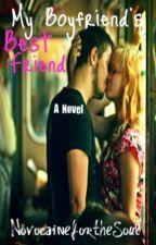 My Boyfriend's Best Friend by NovocainefortheSoul