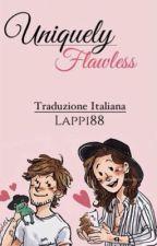 UNIQUELY FLAWLESS - Traduzione italiana - Book 2 by lappi88