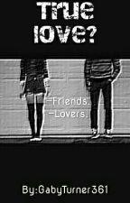 True Love? by GabyTurner361