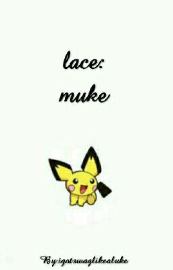 lace ; muke [PL]