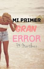 Mi Primer Gran Error by KarenMartnez430