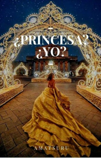 ¿Princesa? ¿Yo?