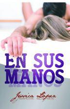 En sus manos by JessicaLopezV
