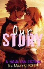 Our story <3 (A NaLu Fanfic) HIATUS by -Faaaye-