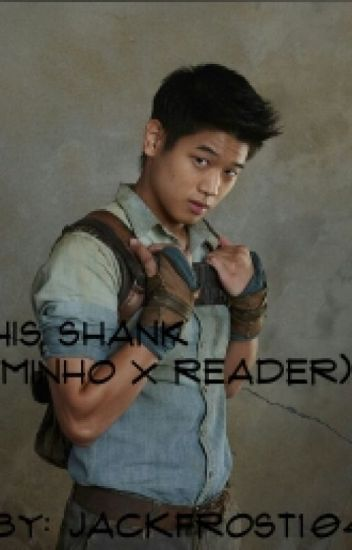 His Shank (Minho X Reader)
