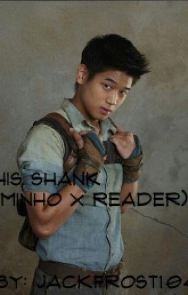 His Shank (Minho X Reader)