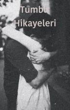 TUMBLR HİKAYELERİ by tonekkk