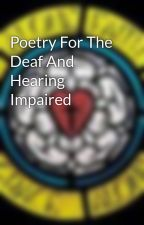 Poetry For The Deaf And Hearing Impaired by mermaidsuperchick