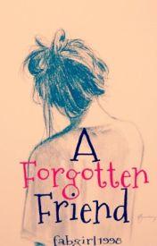 A Forgotten Friend by fabgirl1998