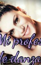 Mi Profesor De Danza by apasionadaMY