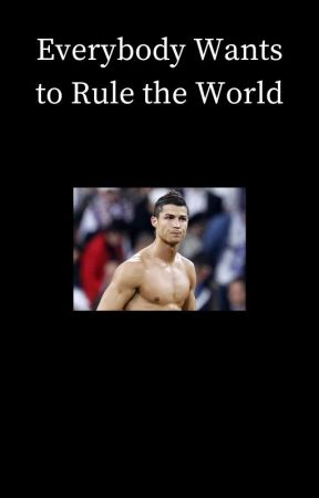 Everybody Wants to Rule the World [Cristiano Ronaldo] by Jayme112234